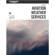 Aviation Weather Services by Federal Aviation Administration; Duncan, John S., 9781619544482