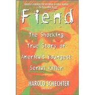 Fiend The Shocking True Story Of Americas Youngest Serial Killer by Schechter, Harold, 9780671014483