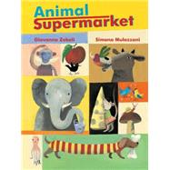 Animal Supermarket by Zoboli, Giovanna; Mulazanni, Simona, 9780802854483