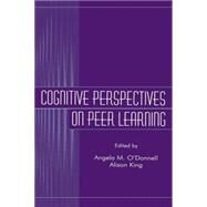 Cognitive Perspectives on Peer Learning by O'Donnell, Angela M.; King, Alison, 9780805824483