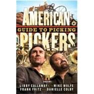 American Pickers Guide to Picking by Callaway, Libby; Wolfe, Mike; Fritz, Frank; Colby, Danielle, 9781401324483