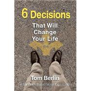 6 Decisions That Will Change Your Life: A Six-week Small Group Experience by Berlin, Tom, 9781426794483