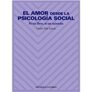 El amor desde la psicología social / Love from social psychology: Ni tan libres, ni tan racionales by García, Carlos Yela, 9788436814484