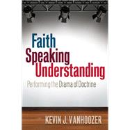 Faith Speaking Understanding by Vanhoozer, Kevin J., 9780664234485