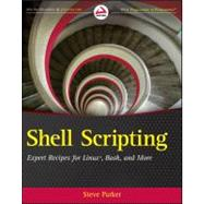 Shell Scripting : Expert Recipes for Linux, Bash, and More by Parker, Steve, 9781118024485