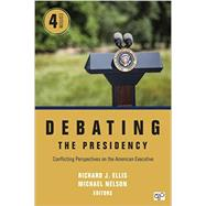 Debating the Presidency by Ellis, Richard J.; Nelson, Michael, 9781506344485