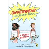How Underwear Got Under There: A Brief History by Shaskan, Kathy; Dunnick, Regan, 9780147514486