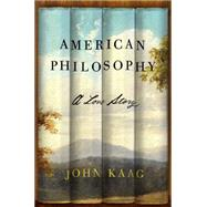 American Philosophy A Love Story by Kaag, John, 9780374154486
