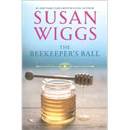 The Beekeeper's Ball by Wiggs, Susan, 9780778314486