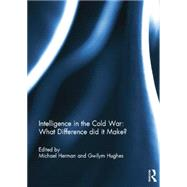 Intelligence in the Cold War: What Difference did it Make? by Herman; Michael, 9781138814486