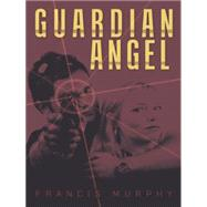 Guardian Angel by Murphy, Francis, 9781480814486