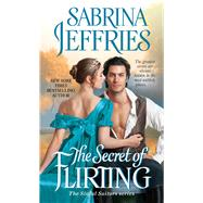 The Secret of Flirting by Jeffries, Sabrina, 9781501144486