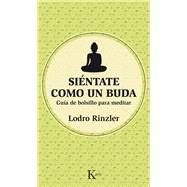 Siéntate como un Buda: Guía De Bolsillo Para Meditar by Rinzler, Lodro, 9788499884486