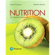 Nutrition An Applied Approach Plus Mastering Nutrition with MyDietAnalysis with Pearson eText -- Access Card Package by Thompson, Janice J.; Manore, Melinda, 9780134564487