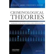 Criminological Theories Introduction, Evaluation, and Application by Akers, Ronald L.; Sellers, Christine S., 9780199844487