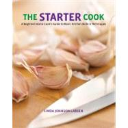 The Starter Cook A Beginner Home Cook's Guide to Basic Kitchen Skills & Techniques by Larsen, Linda Johnson, 9780762774487