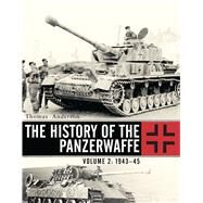 The History of the Panzerwaffe Volume 2: 1943–45 by Anderson, Thomas, 9781472814487
