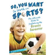 So, You Want to Work in Sports? The Ultimate Guide to Exploring the Sports Industry by Mattern, Joanne, 9781582704487