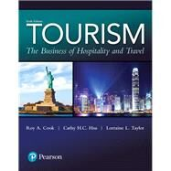 Tourism The Business of Hospitality and Travel by Cook, Roy A.; Hsu, Cathy H. C.; Taylor, Lorraine L., 9780134484488