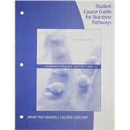 Student Course Guide: Nutrition Pathways by Whitney, Eleanor Noss; Rolfes, Sharon Rady, 9781133604488