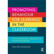 Promoting Behaviour for Learning in the Classroom: Effective strategies, personal style and professionalism by Ellis; Simon, 9780415704489
