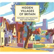 Hidden Villages of Britain Histories and Tradition Past and Present by Gogerty, Clare, 9781849944489