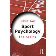 Sport Psychology: The Basics by Tod; David, 9780415834490