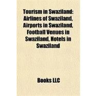 Tourism in Swaziland : Airlines of Swaziland, Airports in Swaziland, Football Venues in Swaziland, Hotels in Swaziland by , 9781157964490