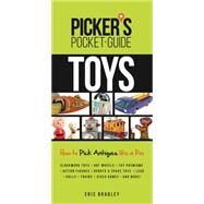 Toys: How to Pick Antiques Like a Pro by Bradley, Eric, 9781440244490