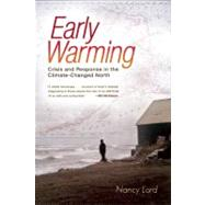 Early Warming : Crisis and Response in the Climate-Changed North by Lord, Nancy, 9781582434490