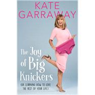 The Joy of Big Knickers by Garraway, Kate, 9781911274490