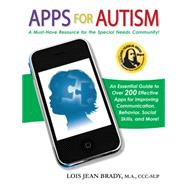 Apps for Autism: An Essential Guide to Over 200 Effective Apps for Improving Communication, Behavior, Social Skills, and More! by Brady, Lois Jean, 9781935274490