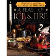 A Feast of Ice and Fire: The Official Game of Thrones Companion Cookbook by MONROE-CASSEL, CHELSEALEHRER, SARIANN, 9780345534491