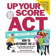 Up Your Score ACT, 2016-2017: The Underground Guide to Outsmarting the ACT by Arp, Chris; Chen, Ava; Fish, Jon; Kerr, Devon; Veritas Tutors (CON), 9780761184492