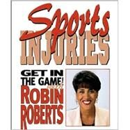 Sports Injuries : How to Stay Safe and Keep on Playing by Roberts, Robin, 9780761314493
