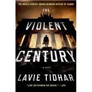 The Violent Century A Novel by Tidhar, Lavie, 9781250064493