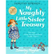 My Naughty Little Sister A Treasury Collection by Edwards, Dorothy; Hughes, Shirley, 9781405284493