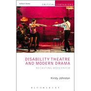 Disability Theatre and Modern Drama Recasting Modernism by Johnston, Kirsty; Wetmore, Jr., Kevin J.; Lonergan, Patrick, 9781408184493