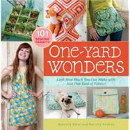 One-Yard Wonders : 101 Sewing Fabric Projects; Look How Much You Can Make with Just One Yard of Fabric! by Yaker, Rebecca, 9781603424493