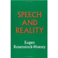 Speech and Reality by Eugen Rosenstock-Huessy, 9781620324493