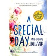 A Special Day: A Mother's Memoir of Love, Loss, and Acceptance After the Death of Her Daughter by Julliand, Anne-Dauphine; Hunter, Adriana, 9781628724493