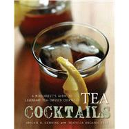 Teatulia's Tea Cocktails: A Mixologist's Guide to Amazing Tea-infused Cocktails by Gehring, Abigail R., 9781632204493