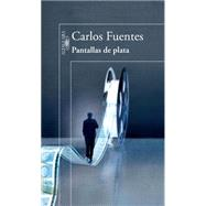 Pantallas de plata / Silver Screens by Fuentes, Carlos, 9786071134493