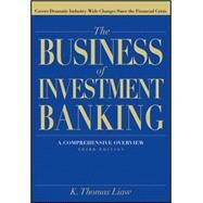 The Business of Investment Banking A Comprehensive Overview by Liaw, K. Thomas, 9781118004494