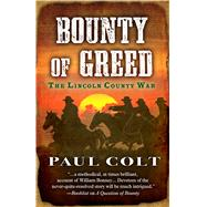 Bounty of Greed by Colt, Paul, 9781432834494