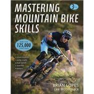 Mastering Mountain Bike Skills by Lopes, Brian; Mccormack, Lee, 9781492544494