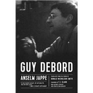 Guy Debord by Jappe, Anselm; Nicholson-Smith, Donald; Clark, T. J., 9781629634494