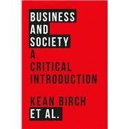 Business and Society by Birch, Kean; Mcmurtry, John-justin; Reed, Darryl; Hossein, Caroline; Peacock, Mark, 9781783604494