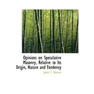 Opinions on Speculative Masonry, Relative to Its Origin, Nature and Tendency by Odiorne, James C., 9780554864495
