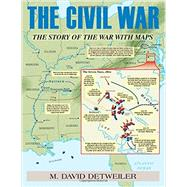 The Civil War: The Story of the War With Maps by Detweiler, M. David, 9780811714495